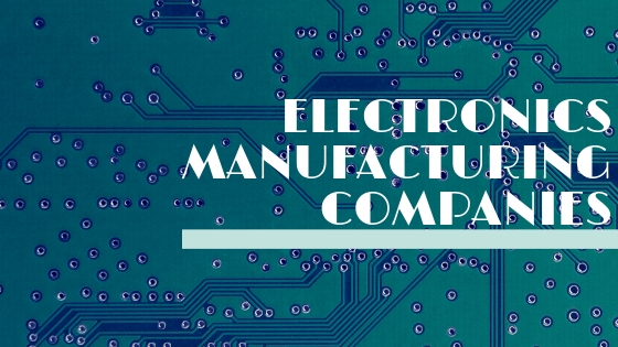 Electronics Manufacturing Companies - Contract One When You Need